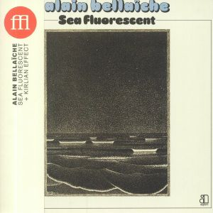 BELLAICHE, Alain - Sea Fluorescent/Kirlian Effect (reissue)