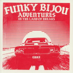 FUNKY BIJOU - Adventures In The Land Of Breaks (Red Sleeve Edition)