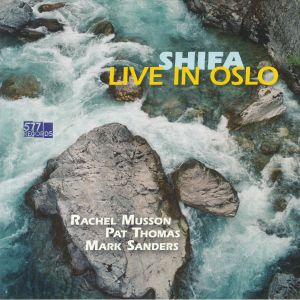 MUSSON, Rachel/PAT THOMAS/MARK SANDERS - Shifa: Live In Oslo