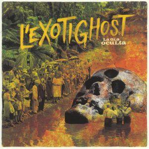 L'EXOTIGHOST - La Ola Oculta