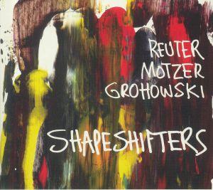 REUTER/MOTZER/GROHOWSKI - Shapeshifters