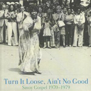 VARIOUS - Turn It Loose Ain't No Good: Savoy Gospel 1970-1979