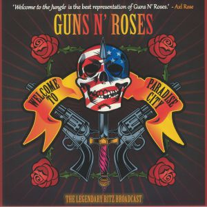 GUNS N ROSES - Welcome To Paradise City: The Legendary Ritz Broadcast