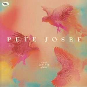 JOSEF, Pete - I Rise With The Birds