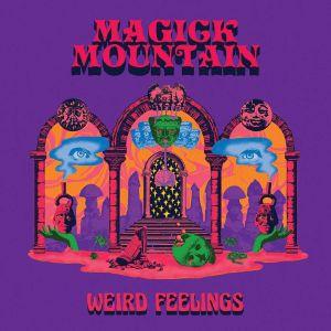 MAGICK MOUNTAIN - Weird Feelings