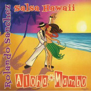 SANCHEZ, Rolando/SALSA HAWAII - Aloha Mambo