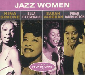 SIMONE, Nina/ELLA FITZGERALD/SARAH VAUGHAN/DINAH WASHINGTON - Jazz Women: The Best Of Four Of A Kind