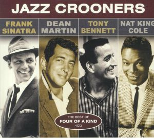 SINATRA, Frank/DEAN MARTIN/TONY BENNET/NAT KING COLE - Jazz Crooners: The Best Of Four Of A Kind