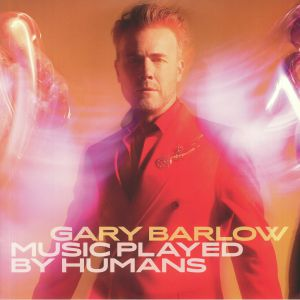 BARLOW, Gary - Music Played By Humans (Deluxe Edition)