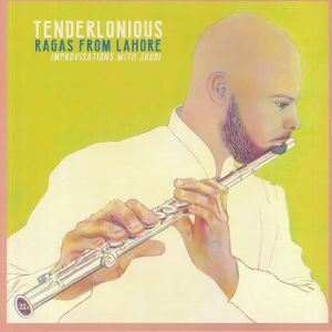 TENDERLONIOUS - Ragas From Lahore: Improvisations With Jaubi