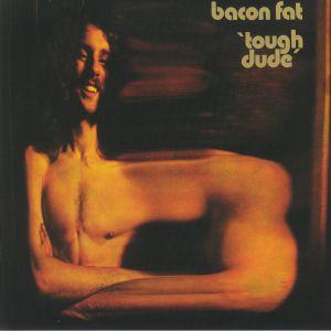 BACON FAT - Tough Dude (reissue)