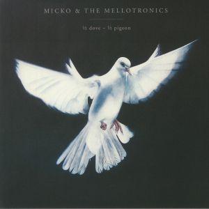 MICKO & THE MELLOTRONICS - 1/2 Dove 1/2 Pigeon