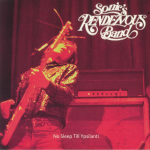 SONIC'S RENDEZVOUS BAND - No Sleep Till Ypsalanti