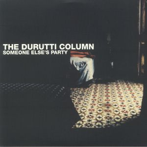 DURUTTI COLUMN, The - Someone Else's Party