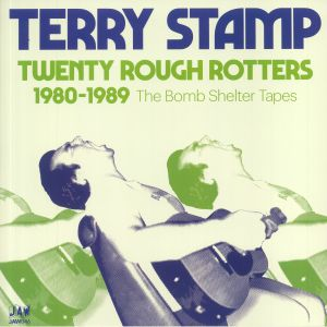 STAMP, Terry - Twenty Rough Rotters 1980-1989: The Bomb Shelter Tapes