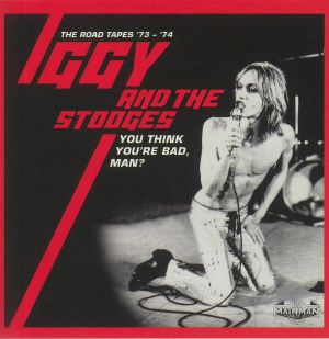 IGGY & THE STOOGES - You Think You're Bad Man? The Road Tapes 73-74
