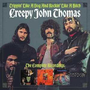 CREEPY JOHN THOMAS - Trippin' Like A Dog & Rockin' Like A Bitch: The Complete Recordings