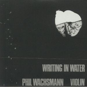 WACHSMANN, Phil - Writing In Water