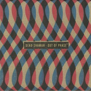 DEAD SHAMAN - Out Of Phase