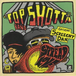TOP SHOTTA BAND feat SCREECHY DAN - Spread Love