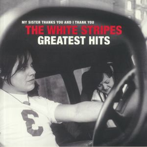 WHITE STRIPES, The - My Sister Thanks You & I Thank You: The White Stripes Greatest Hits