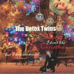 DETOX TWINS, The - I Don't Like Christmas (But I Love The Sound)