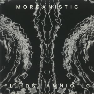 MORGANISTIC - Fluids Amniotic (remastered)