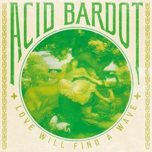 ACID BARDOT - Love Will Find A Wave