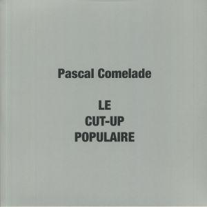 COMELADE, Pascal - Le Cut Up Populaire