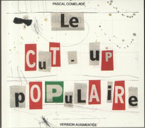 COMELADE, Pascal	 - Le Cut Up Populaire (Version Augmentee)