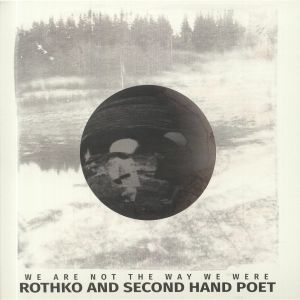 ROTHKO/SECOND HAND POET - We Are Not The Way We Were