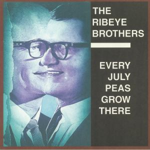 RIBEYE BROTHERS, The - Every July Peas Grow There