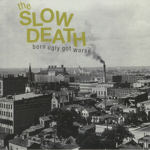 SLOW DEATH, The - Born Ugly Got Worse