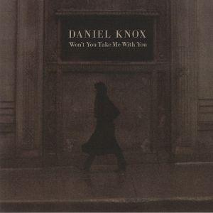 KNOX, Daniel - Won't You Take Me With You