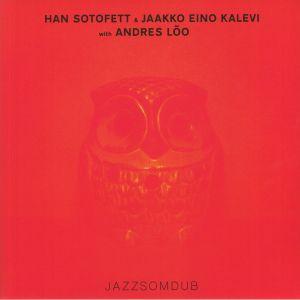 HAN SOTOFETT/JAAKKO EINO KALEVI with ANDRES LOO - Jazzsomdub