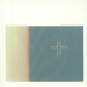 GLACIS/GAVIN MILLER - Nothing Hurts Forever