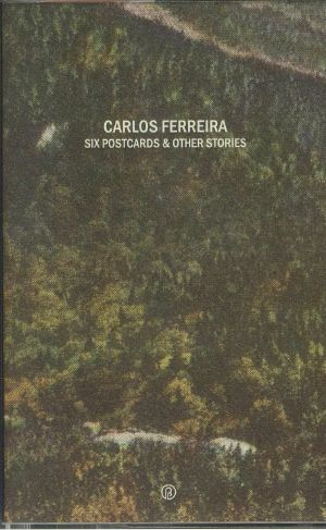 FERREIRA, Carlos - Six Postcards & Other Stories
