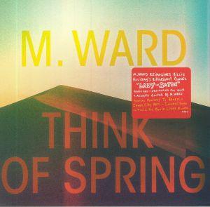 M WARD - Think Of Spring