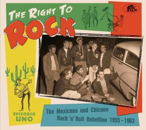 VARIOUS - The Right To Rock: The Mexicano & Chicano Rock & Roll Rebellion 1955-1963