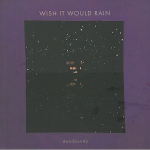 DEADBUNDY - Wish It Would Rain