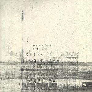 SMITH, Delano - Detroit Lost Tapes (Sushitech 15th Anniversary reissue)