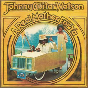 WATSON, Johnny Guitar - A Real Mother For Ya
