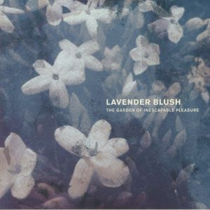 LAVENDER BLUSH - The Garden Of Inescapable Pleasure