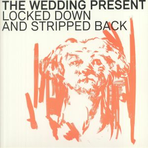 WEDDING PRESENT, The - Locked Down & Stripped Back