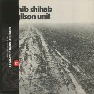 SHIHAB, Sahib/GILSON UNIT - La Marche Dans Le Desert (reissue)