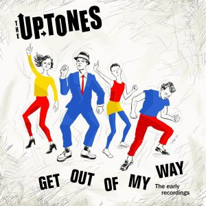 UPTONES, The - Get Outta My Way