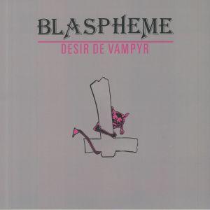 BLASPHEME - Desir De Vampyr