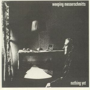 WEEPING MESSERSCHMITTS - Nothing Yet