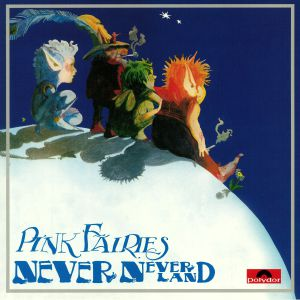 PINK FAIRIES - Never Never Land (50th Anniversary Edition)
