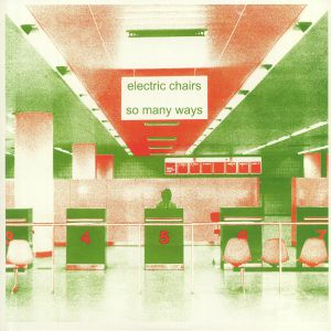 ELECTRIC CHAIRS - So Many Ways (reissue)